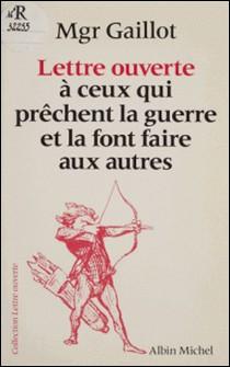 Lettre ouverte à ceux qui prêchent la guerre et la font faire aux autres-Jacques Gaillot