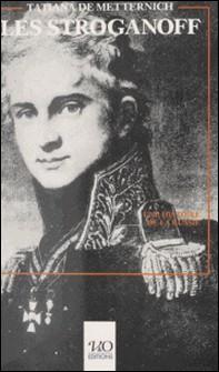 Les Stroganoff : Une histoire de la Russie à travers une chronique familiale-Tatiana de Metternich