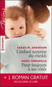 L'enfant surprise du cheikh - Pour toujours à ses côtés - Bien plus qu'une nuit-Sarah M. Anderson , Marie Ferrarella , Maureen Child