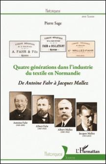 Quatre générations dans l'industrie du textile en Normandie - De Antoine Fahr à Jacques Mallez-Pierre Sage