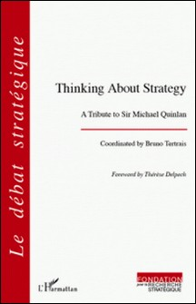 Thinking about strategy - A tribute to Sir Michael Quinlan-Bruno Tertrais