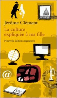 La culture expliquée à ma fille-Jérôme Clément