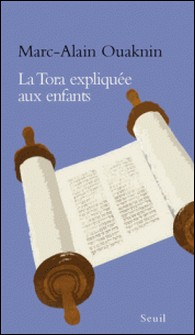 La Tora expliquée aux enfants-Marc-Alain Ouaknin