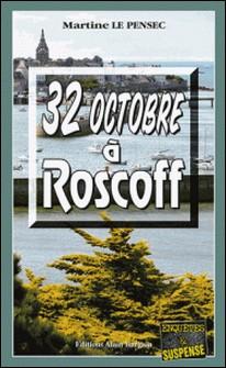 32 Octobre à Roscoff - Mystères et suspense en Bretagne-Martine Le Pensec