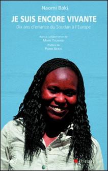 Je suis encore vivante - Dix ans d'errance du Soudan à l'Europe-Naomi Baki