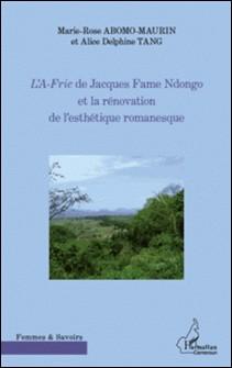 L'A-Fric de Jacques Fame Ndongo et la rénovation de l'esthétique romanesque-Marie-Rose Abomo-Maurin , Alice Delphine Tang