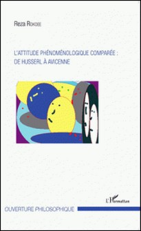 L'attitude phénoménologique comparée : de Husserl à Avicenne-Reza Rokoee