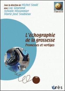 L'échographie de la grossesse - Promesses et vertiges-Michel Soulé