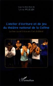 L'atelier d'écriture et de jeu du théâtre national de la Colline - Le lien social à travers l'art théâtral-Sylvie Pflieger