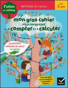 Mon gros cahier pour apprendre à compter et à calculer-Isabelle Arnaudon