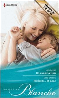 Un avenir à trois - Médecin... et papa-Sue MacKay , Caro Carson