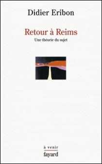 Retour à Reims - Une théorie du sujet-Didier Eribon