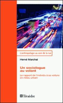 Un sociologue au volant - Le rapport de l'individu à sa voiture en milieu urbain-Hervé Marchal
