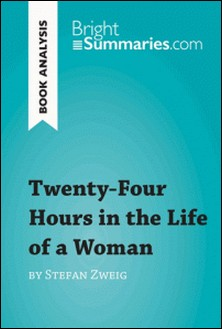 Twenty-Four Hours in the Life of a Woman by Stefan Zweig (Book Analysis) - Detailed Summary, Analysis and Reading Guide-Bright Summaries
