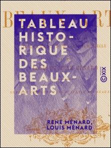 Tableau historique des beaux-arts - Depuis la Renaissance jusqu'à la fin du dix-huitième siècle-René Ménard , Louis Ménard