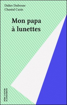 Mon papa à lunettes-Chantal Cazin , Didier Dufresne