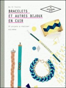 Bracelets et autres bijoux en cuir - 20 projets à réaliser soi même-Laetitia Lazerges