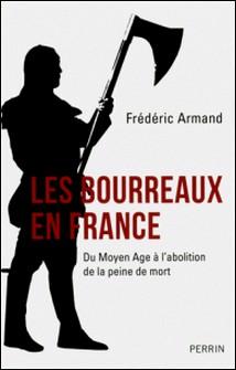 Les bourreaux en France - Du Moyen-Age à l'abolition de la peine de mort-Frédéric Armand