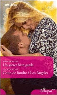 Un secret bien gardé - Coup de foudre à Los Angeles-Raye Morgan , Lucy Gordon