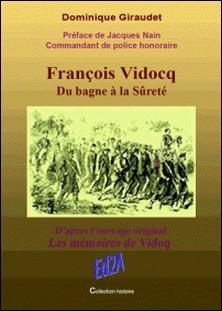 """François Vidocq, du bagne à la sûreté - D'après l'ouvrage original """"Les mémoires de Vidocq"""" - Dominique Giraudet , Jacques Nain"""