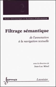 Filtrage sémantique - De l'annotation à la navigation textuelle-Jean-Luc Minel