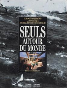 Seuls autour du monde - De Slocum à Kersauson, la fantastique histoire des circumnavigateurs-Marc Heimermann