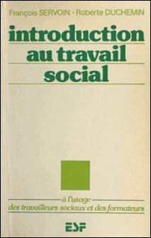 Introduction au travail social : à l'usage des travailleurs sociaux et des formateurs-François Servoin , Roberte Duchemin