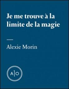 Je me trouve à la limite de la magie-Alexie Morin