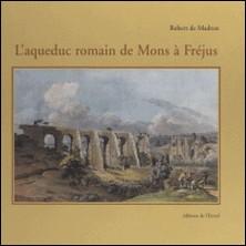L'Aqueduc romain de Mons à Fréjus-Robert de Madron , Gaëtan Congès , Daniel Brentchaloff