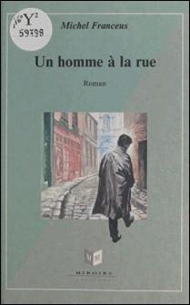 Un homme à la rue - Roman-Michel Franceus