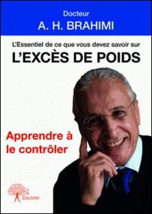 L'essentiel de ce que vous devez savoir sur l'excès de poids - Apprendre à le contrôler-A-H Brahimi