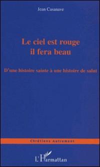 Le ciel est rouge il fera beau - D'une histoire sainte à une histoire de salut-Jean Casanave