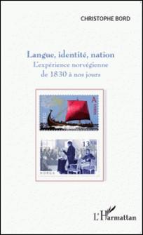 Langue, identité, nation - L'expérience norvégienne de 1830 à nos jours-Christophe Bord
