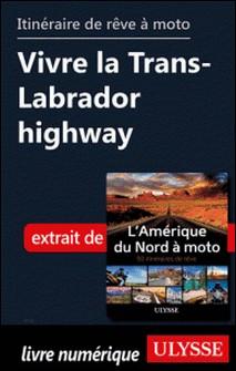 Itinéraire de rêve à moto - Vivre la Trans-Labrador highway-Collectif