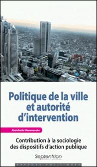 Politique de la ville et autorité d'intervention - Contribution à la sociologie des dispositifs d'action publique-Abdelhafid Hammouche