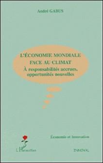 L'économie mondiale face au climat - A responsabilités accrues, opportunités nouvelles-André Gabus