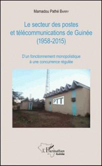 Le secteur des postes et télécommunications de Guinée (1958-2015) - D'un fonctionnement monopolistique à une concurrence régulée-Mamadou Pathé Barry