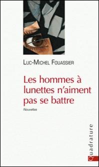 Les hommes à lumette n'aiment pas se battre-Luc-Michel Fouassier