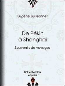 De Pékin à Shanghaï - Souvenirs de voyages-Eugène Buissonnet