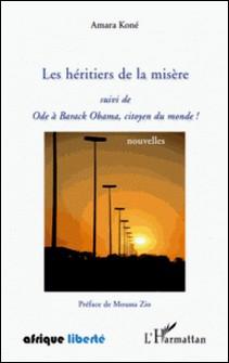 Les héritiers de la misère - Suivi de Ode à Barack Obama, citoyen du monde !-Amara Koné