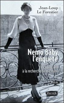 Nemo Baby, l'enquête - Vingt-cinq ans à la recherche de ma mère-Jean-Loup Le Forestier