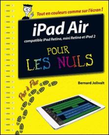 iPad Air pas à pas pour les nuls - Compatible Mini Retina, Retina, iPad 2-Bernard Jolivalt