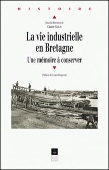 La vie industrielle en Bretagne. Une mémoire à conserver-Claude Geslin