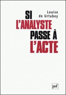 Si l'analyste passe à l'acte-Louise de Urtubey