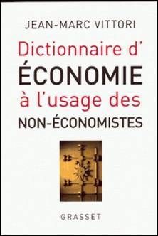 Dictionnaire de l'économie à l'usage des non-économistes-Jean-Marc Vittori