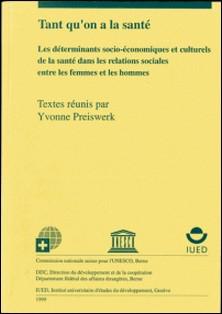 Tant qu'on a la santé - Les déterminants socio-économiques et culturels de la santé dans les relations sociales entre les femmes et les hommes-Mary-Josée Burnier , Yvonne Preiswerk