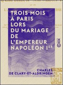 Trois mois à Paris lors du mariage de l'empereur Napoléon Ier - Et de l'archiduchesse Marie-Louise-Charles de Clary-Et-Aldringen , Oskar Freiherr von Mitis , Claude de Rarécourt de la Vall Pimodan