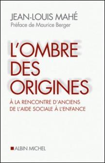 L'Ombre des origines - A la rencontre d'anciens de l'aide sociale à l'enfance-Jean-Louis Mahé