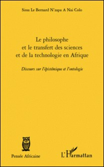 Le philosophe africain et le transfert des sciences et de la technologie en Afrique - Discours sur l'épistémique et l'ontologie-Le Bernard Sissa N'Zapa A Nai Colo