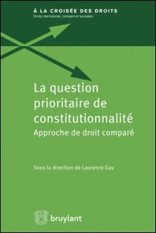 La question prioritaire de constitutionnalité - Approche de droit comparé-Laurence Gay